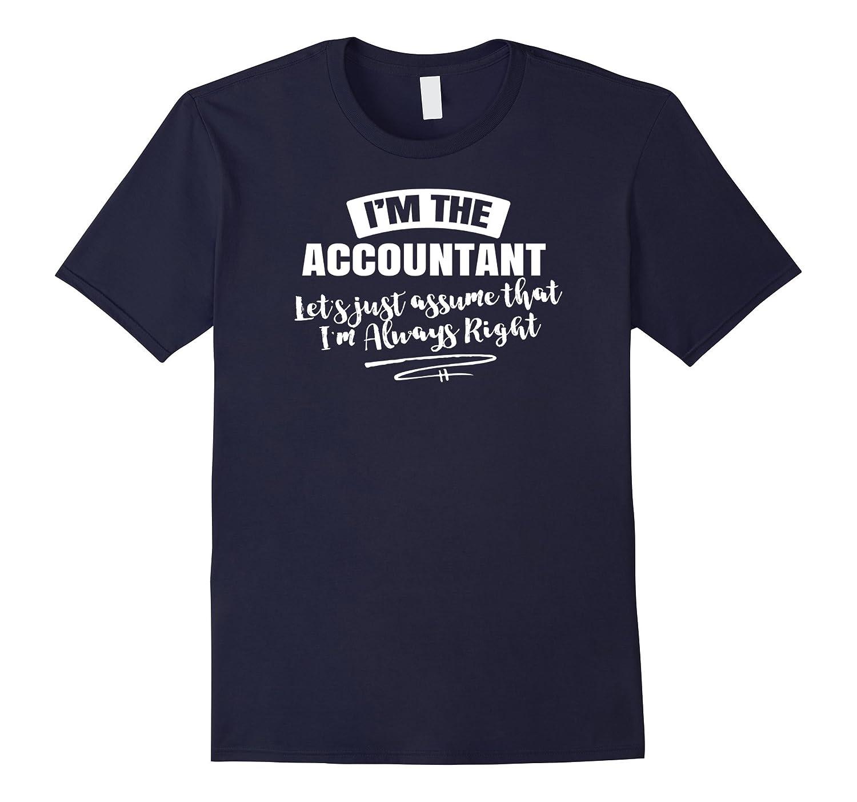 Accountant Career T-Shirt - Assume Im Always Right-TJ