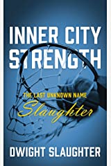 Inner City Strength: The Last Unknown Name Slaughter Kindle Edition
