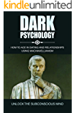Machiavellianism Dark Psychology: How to Ace in Dating and Relationships Using Machiavellianism: Unlock the Subconscious…