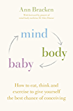 Mind Body Baby: How to eat, think and exercise to give yourself the best chance at conceiving