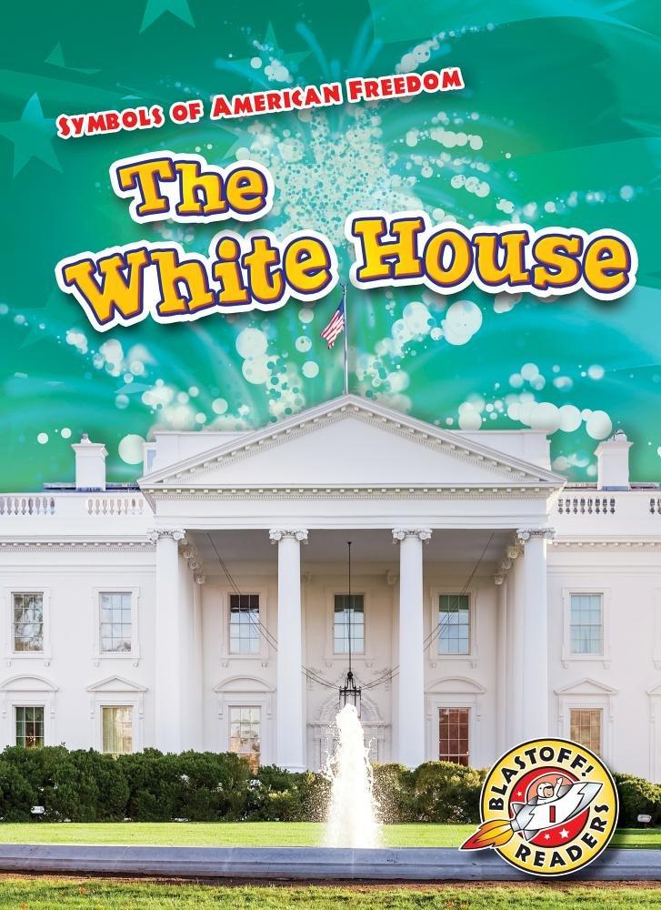 The White House Symbols Of American Freedom Mari C Schuh