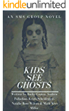 Kids See Ghosts: An SMS Novel Group Book