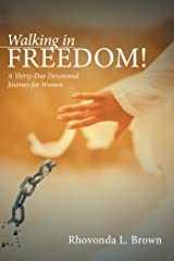 Walking in Freedom!: A Thirty-Day Devotional Journey for Women Kindle Edition