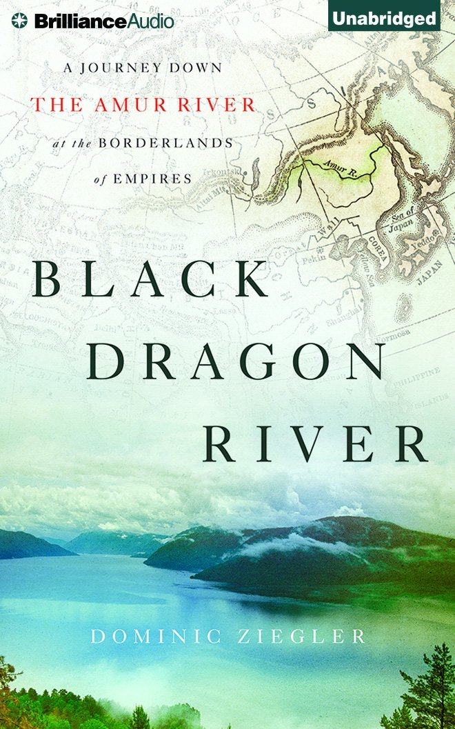 Black Dragon River: A Journey Down the Amur River at the Borderlands of Empires pdf epub