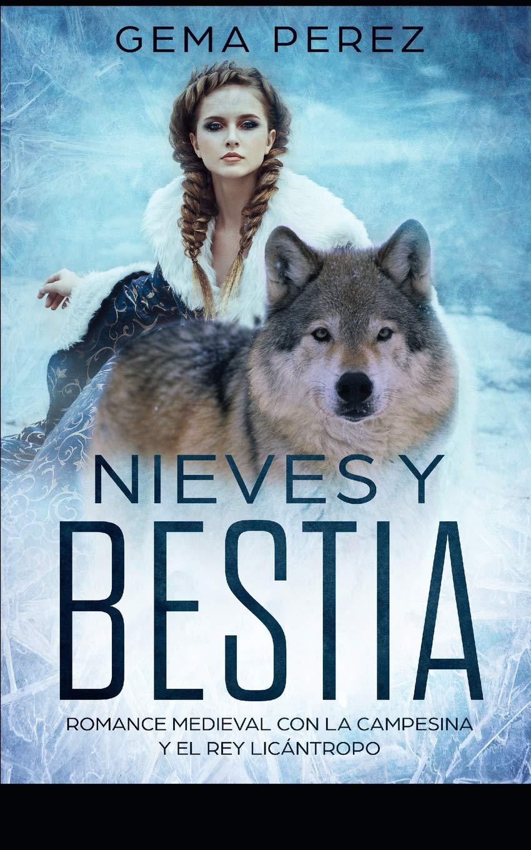 Nieves y Bestia: Romance Medieval con la Campesina y el Rey Licántropo Novela de Romance y Fantasía: Amazon.es: Gema Perez: Libros