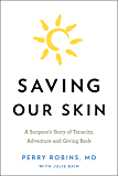 Saving Our Skin: A Surgeon's Story of Tenacity, Adventure and Giving Back