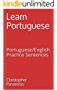 Learn Portuguese: Portuguese/English Practice Sentences (English Edition)