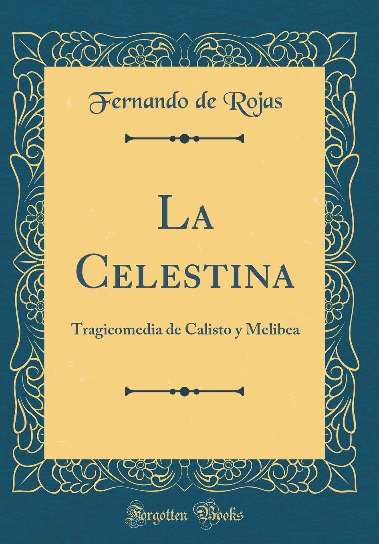 La Celestina: Tragicomedia de Calisto y Melibea Classic Reprint: Amazon.es: Rojas, Fernando de: Libros