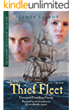 The Thief Fleet: Unwanted, unwilling, unruly, they will lay the foundations of a worldwide empire... (The Alchemy of Distance Book 1)