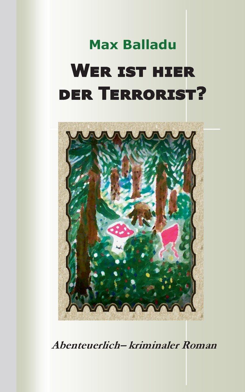 Wer ist hier der Terrorist?: Abenteuerlich-kriminaler Roman