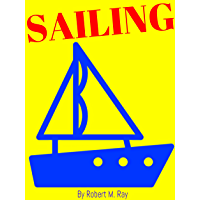 SAILING: Sailing Guide, How To Sail Around The World With Boating, Yachting (English Edition)
