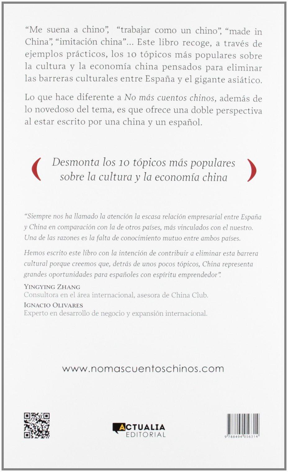 NO MÁS CUENTOS CHINOS: SOBRE CHINA HAY MUCHOS TÓPICOS QUE PUEDEN CONFUNDIRTE, INCLUSO EN LOS NEGOCIOS. LOS DESMONTAMOS UNO A UNO Empresa actualia: Amazon.es: ZHANG, YINGYING, OLIVARES, IGNACIO: Libros