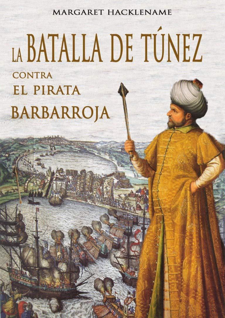 LA BATALLA DE TÚNEZ CONTRA EL PIRATA BARBARROJA