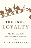 The End of Loyalty: The Rise and Fall of Good Jobs in America (English Edition)