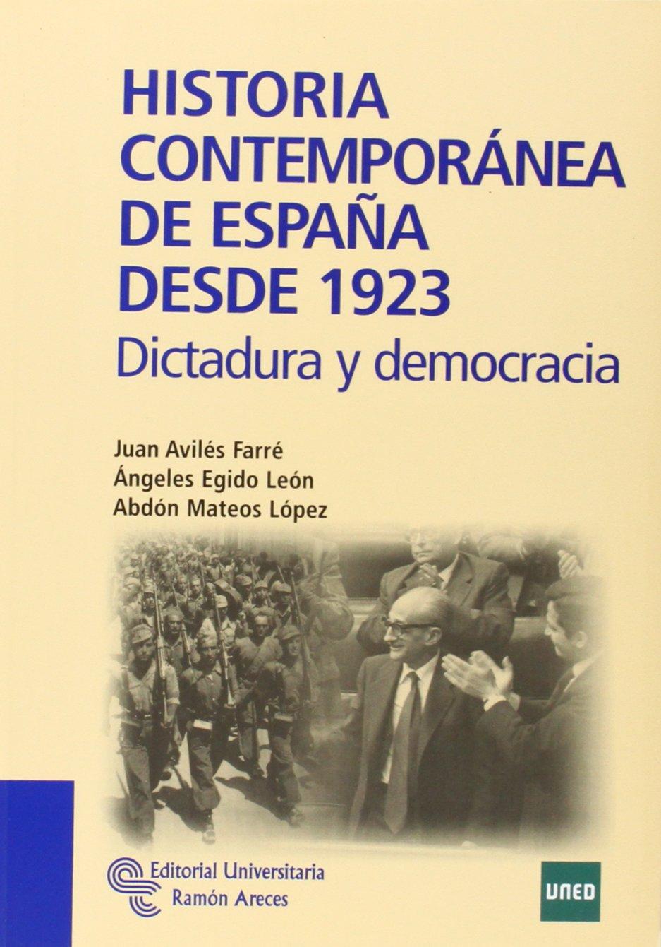Historia Contemporánea de España desde 1923: Dictadura y democracia Manuales: Amazon.es: Avilés Farré, Juan, Egido León, María de los Ángeles, Mateos López, Abdón: Libros