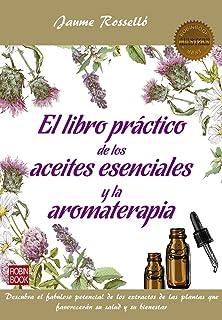 El libro práctico de los aceites esenciales y la aromaterapia: Descubra el fabuloso potencial de