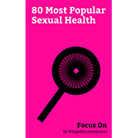 Focus On: 80 Most Popular Sexual Health: Reproductive Health, Planned Parenthood, Condom, Enema, Sexually transmitted Infection, Men who have sex with ... Exercise, Vaginismus, etc. (English Edition)