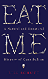 Eat Me: A Natural and Unnatural History of Cannibalism (Wellcome)