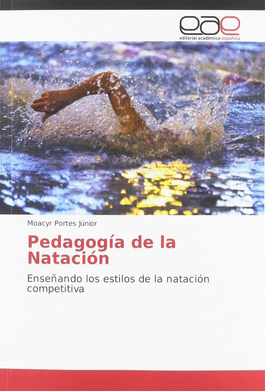 Pedagogía de la Natación: Enseñando los estilos de la natación competitiva: Amazon.es: Portes Júnior, Moacyr: Libros