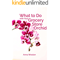What to Do with Your Grocery Store Orchid: Caring for the Phalaenopsis Orchid (English Edition)