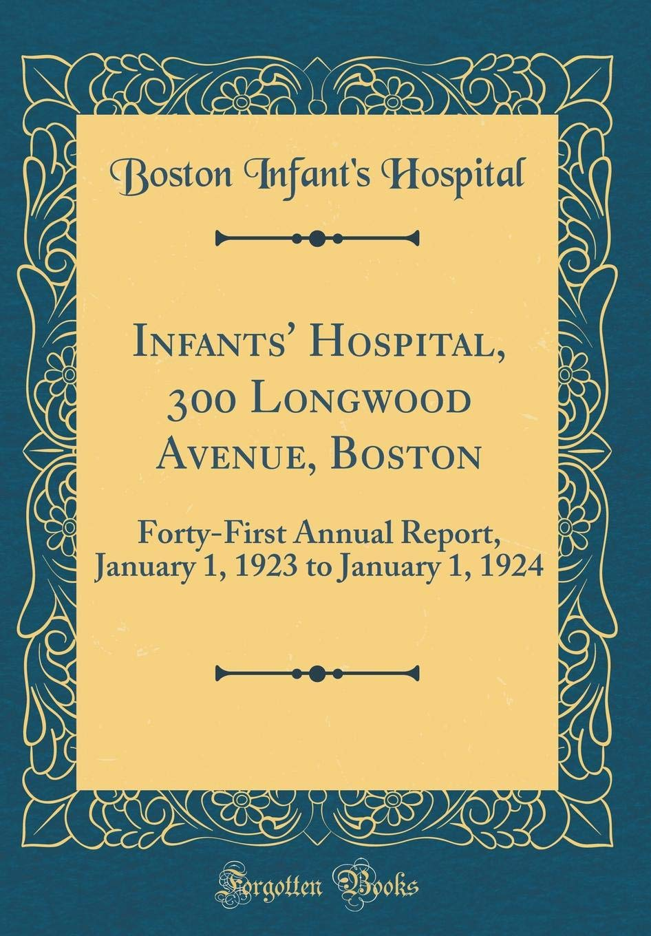 Download Infants' Hospital, 300 Longwood Avenue, Boston: Forty-First Annual Report, January 1, 1923 to January 1, 1924 (Classic Reprint) pdf