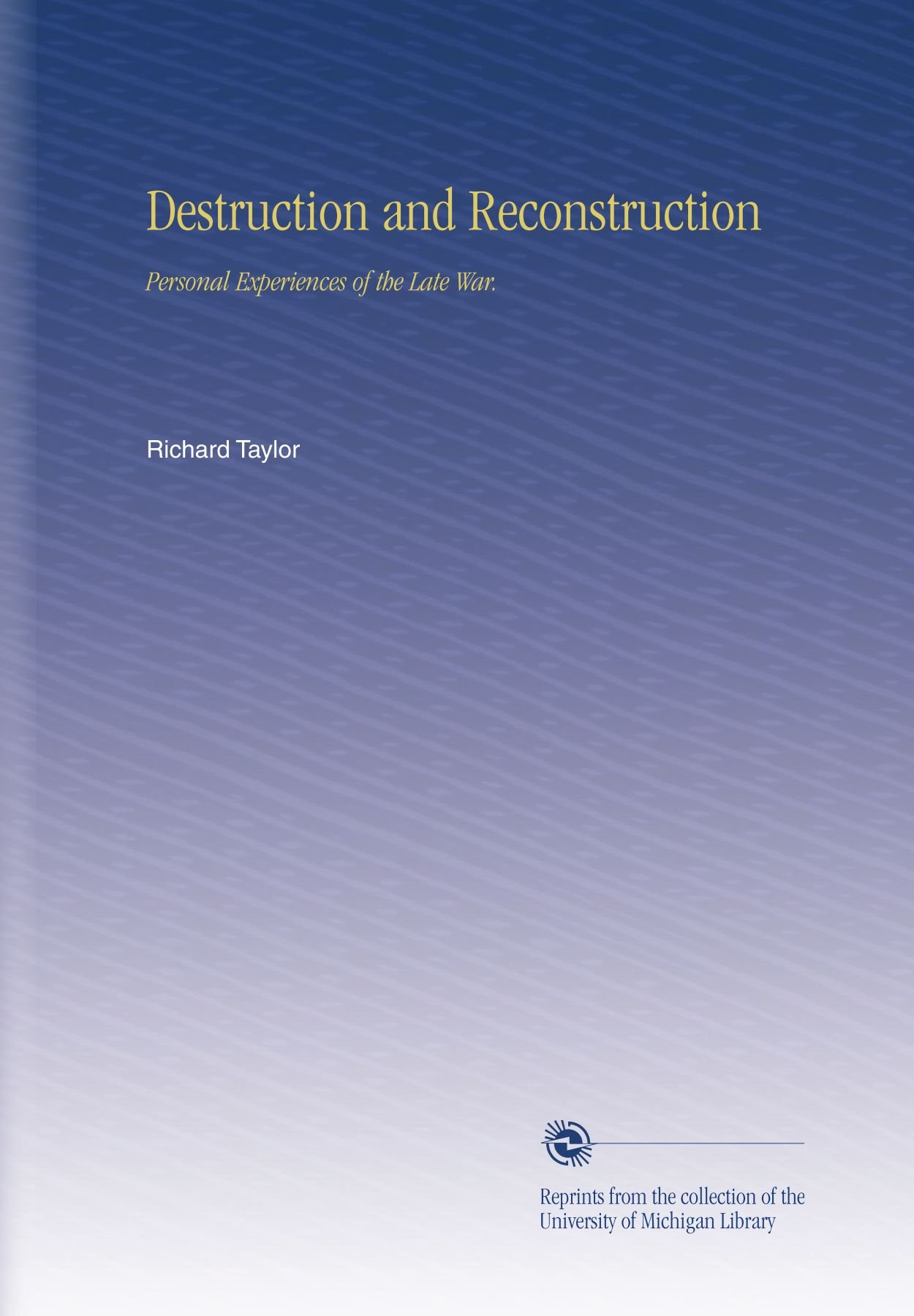 Destruction and Reconstruction: Personal Experiences of the Late War. pdf