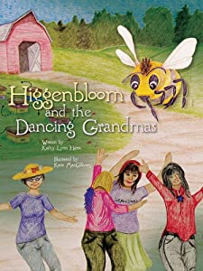 Higgenbloom and the Dancing Grandmas : A Children's Picture Book