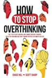 How to Stop Overthinking: The 7-Step Plan to Control and Eliminate Negative Thoughts, Declutter Your Mind and Start…