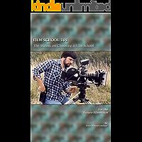 FILM SCHOOL 101: The Skinny on Choosing a Film School (Film School Online 101 Series Book 4)