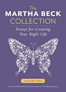 The Martha Beck Collection: Essays for Creating Your Right Life, Volume One (Volume 1)