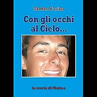 Con gli occhi al cielo... La storia di Matteo (Italian Edition) book cover