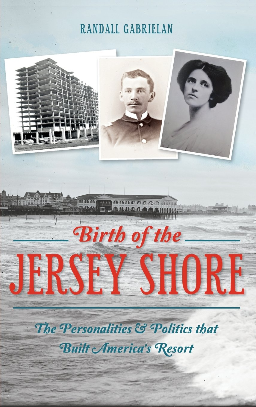 Birth of the Jersey Shore: The Personalities & Politics That Built America's Resort pdf