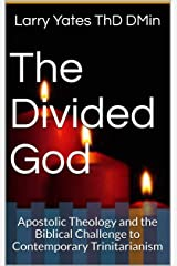 The Divided God: Apostolic Theology and the Biblical Challenge to Contemporary Trinitarianism Kindle Edition