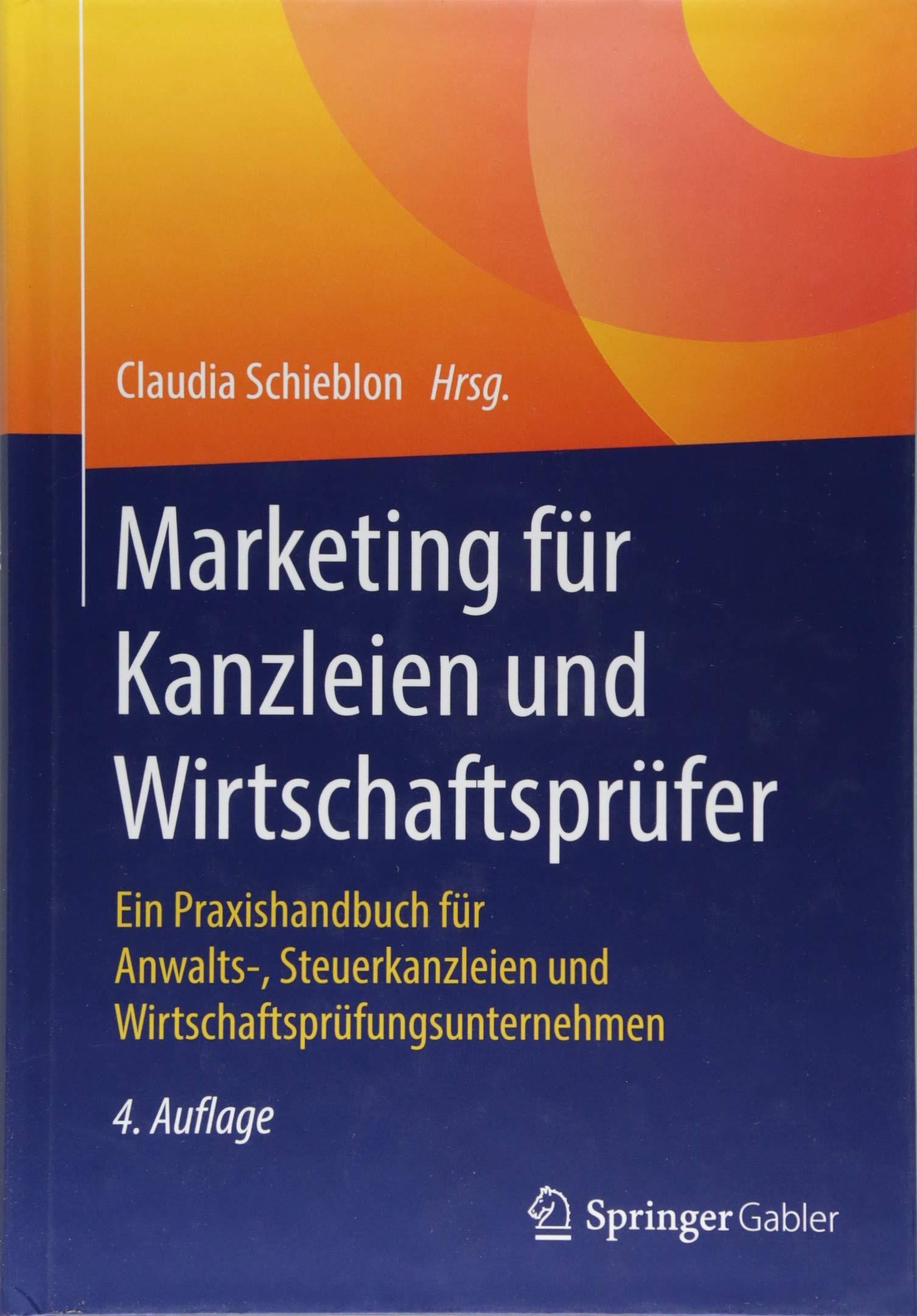 Marketing Für Kanzleien Und Wirtschaftsprüfer  Ein Praxishandbuch Für Anwalts  Steuerkanzleien Und Wirtschaftsprüfungsunternehmen