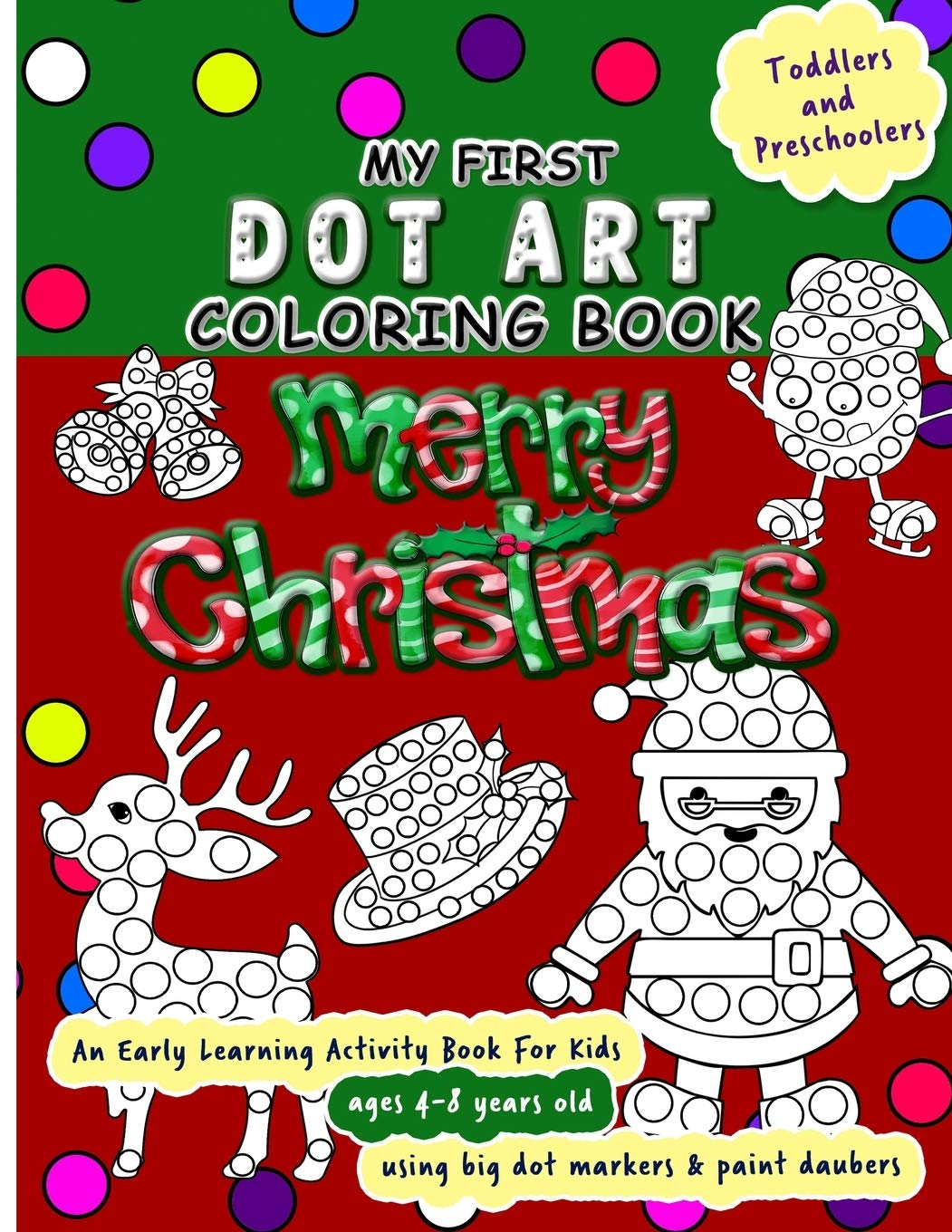 My First Dot Art Coloring Book Merry Christmas Do A Page A Day Of This Holiday Activity Book For Kids Ages 4 8 Years Using Big Dot Markers And Kids Dot
