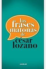 Las frases matonas de César Lozano (Spanish Edition) Kindle Edition
