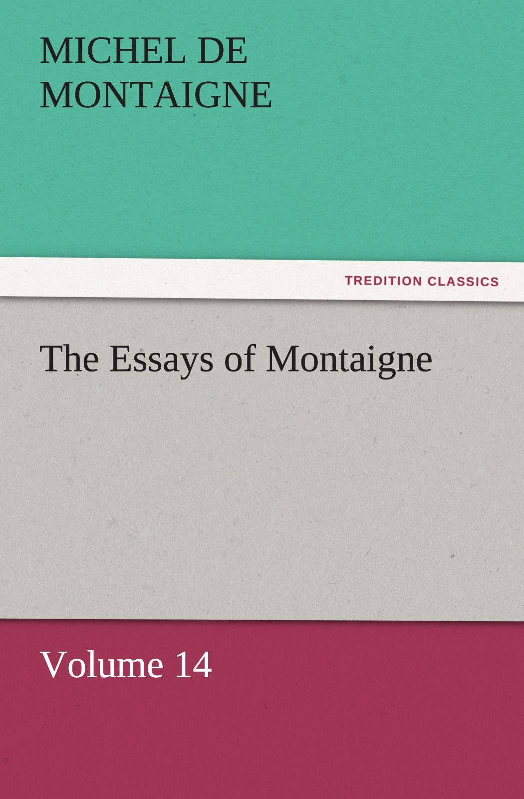 Download The Essays of Montaigne — Volume 14 (TREDITION CLASSICS) pdf