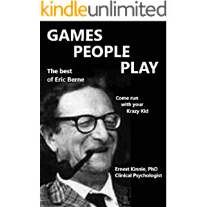 GAMES PEOPLE PLAY the best of Eric Berne: come adventuring with your Krazy Kid