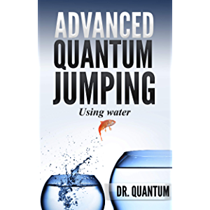 Advanced Quantum Jumping: Using Water: High Frequency Affinity to Attract Money, Love, Health and Attunement