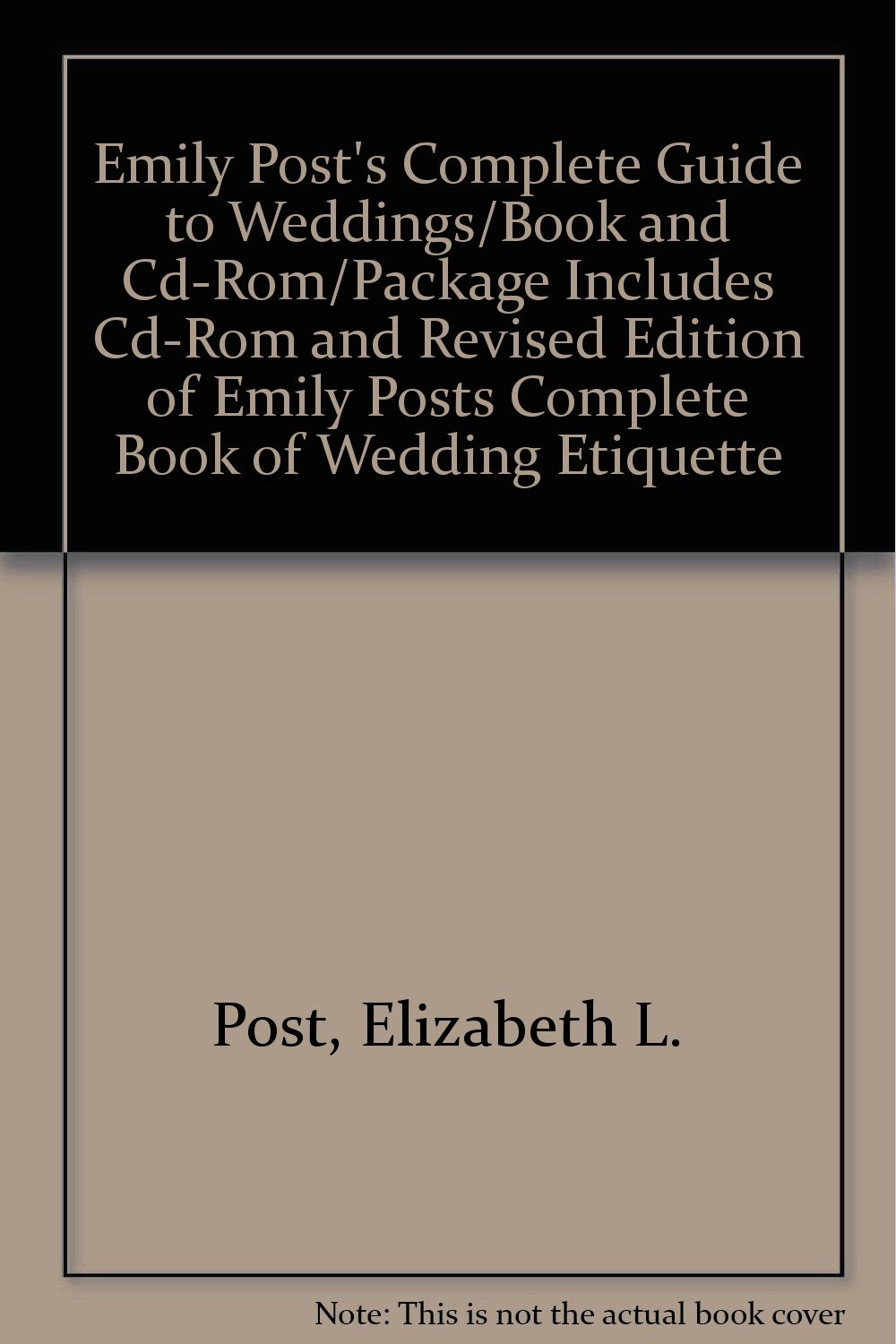 Emily Post's Complete Guide to Weddings/Book and Cd-Rom/Package Includes Cd-Rom and Revised Edition of Emily Posts Complete Book of Wedding Etiquette