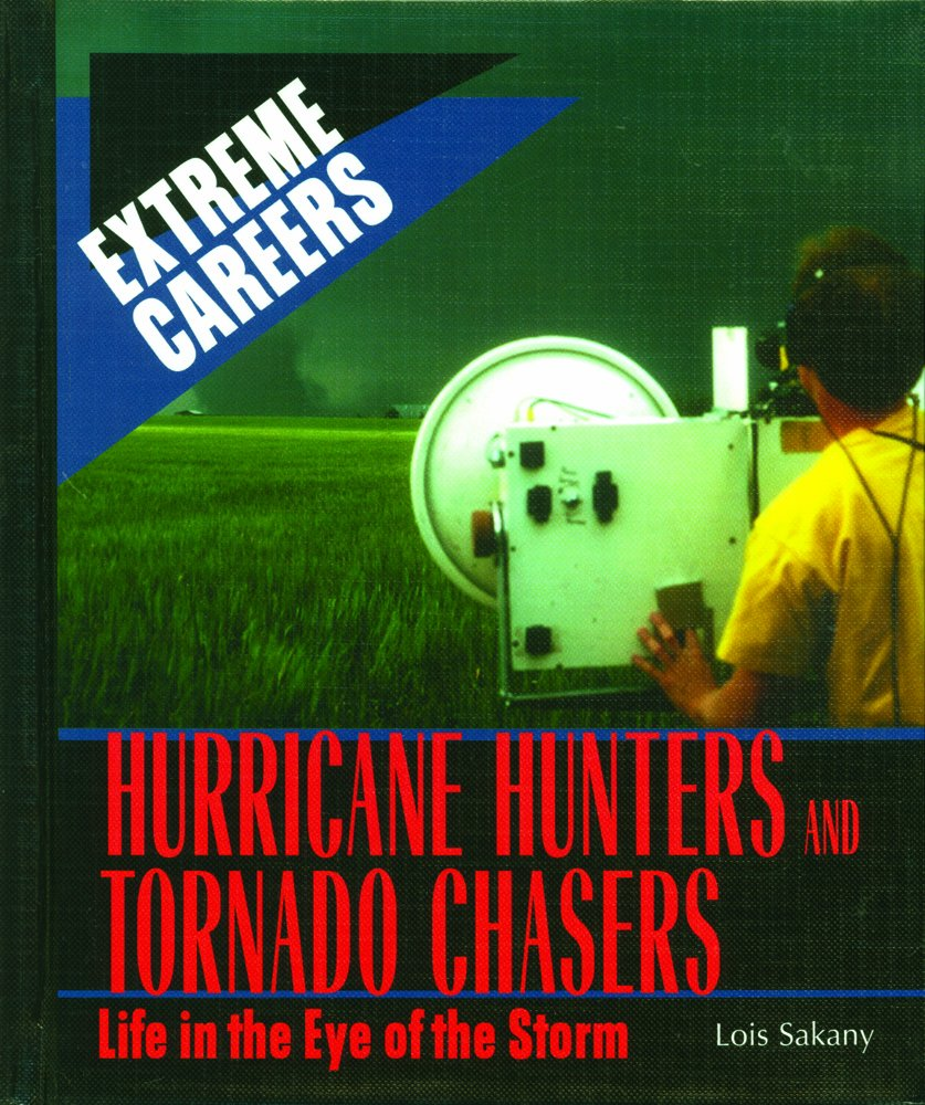 Read Online Hurricane Hunters and Tornado Chasers: Life in the Eye of the Storm (Extreme Careers) pdf epub