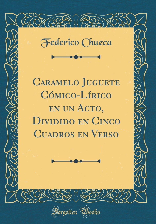 Buy Caramelo Juguete Comico-Lirico En Un Acto, Dividido En Cinco ...