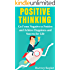 Positive Thinking: Go From Negative to Positive and Achieve Happiness and Success For Life (Positive Thinking, Positive Psychology, Optimism, Positive Thoughts, Stop Negative Thinking)