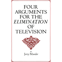 Four Arguments for the Elimination of Television (English Edition)
