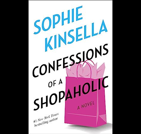Confessions Of A Shopaholic A Novel Kindle Edition By Kinsella Sophie Literature Fiction Kindle Ebooks Amazon Com