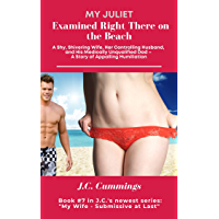 My Juliet – Examined Right There on the Beach!: A Shy, Shivering Wife, Her Controlling Husband, and His Medically…