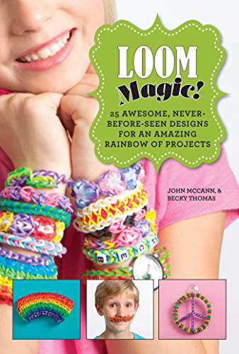 Loom Magic!: 25 Awesome, Never Before Seen Designs for an Amazing Rainbow of Projects (English Edition)