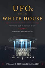 UFOs and The White House: What Did Our Presidents Know and When Did They Know It? Kindle Edition
