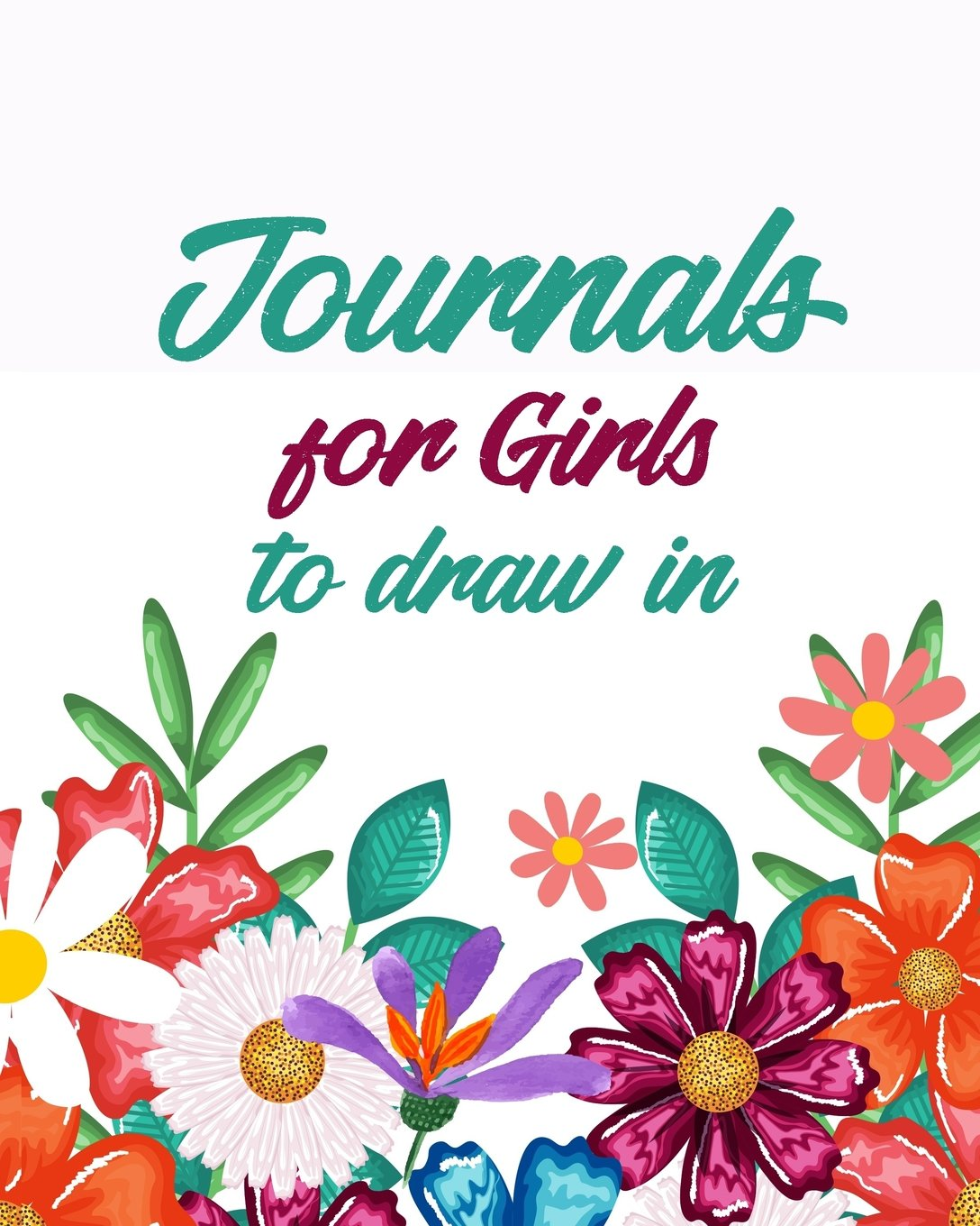 Journals For Girls To Draw In: Blank Journals To Write In, Doodle In, Draw In Or Sketch In, 8