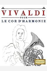 Vivaldi pour le Cor d'harmonie : 10 pièces faciles pour le Cor d'harmonie débutant livre (French Edition) Kindle Edition